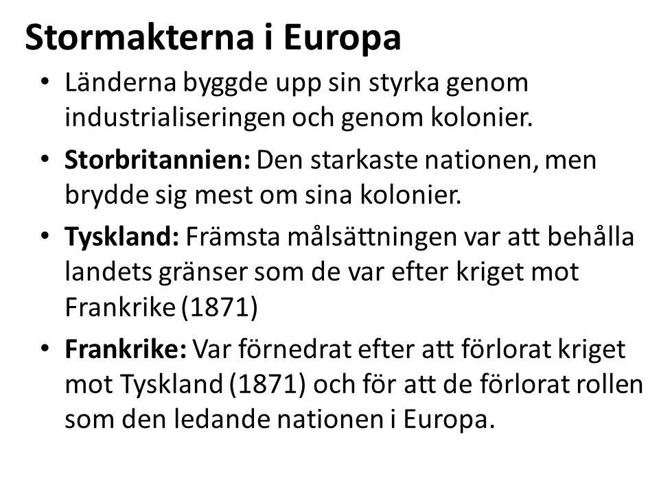 Stormakterna i Europa Länderna byggde upp sin styrka genom industrialiseringen och genom kolonier. Storbritannien: Den starkaste nationen, men brydde