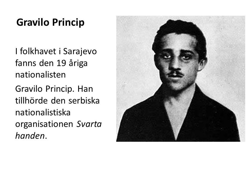 Gravilo Princip I folkhavet i Sarajevo fanns den 19 åriga nationalisten Gravilo Princip. Han tillhörde den serbiska nationalistiska organisationen Sva