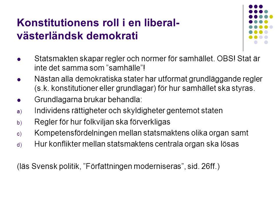 Konstitutionens roll i en liberal- västerländsk demokrati Statsmakten skapar regler och normer för samhället.