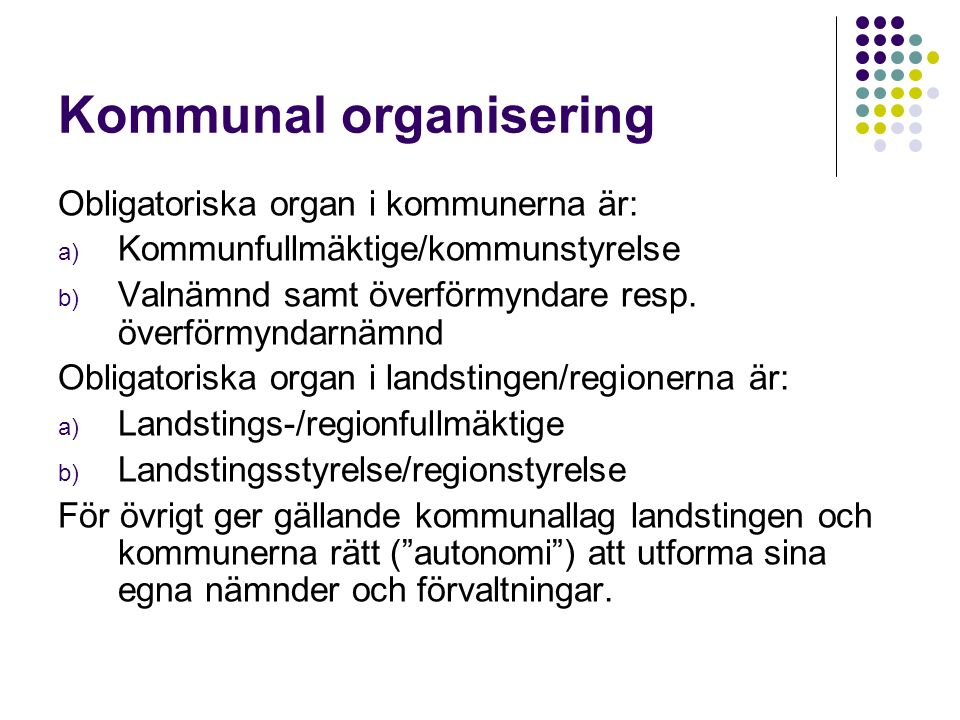 Kommunal organisering Obligatoriska organ i kommunerna är: a) Kommunfullmäktige/kommunstyrelse b) Valnämnd samt överförmyndare resp.