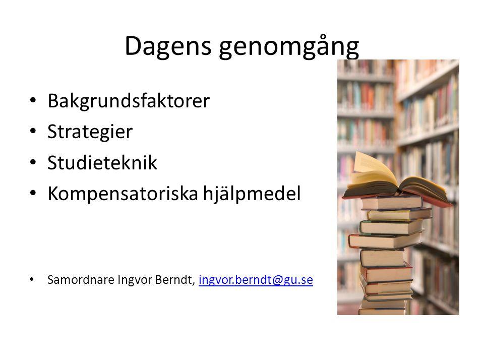 Dagens genomgång Bakgrundsfaktorer Strategier Studieteknik Kompensatoriska hjälpmedel Samordnare Ingvor Berndt, ingvor.berndt@gu.seingvor.berndt@gu.se