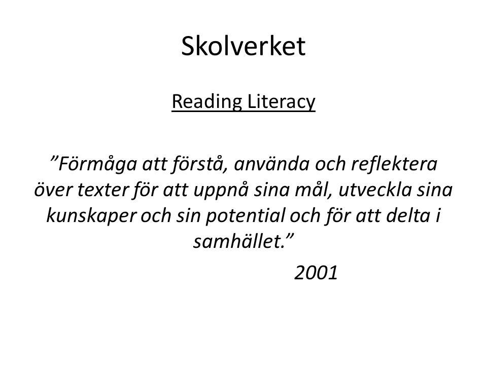 Skolverket Reading Literacy Förmåga att förstå, använda och reflektera över texter för att uppnå sina mål, utveckla sina kunskaper och sin potential och för att delta i samhället. 2001