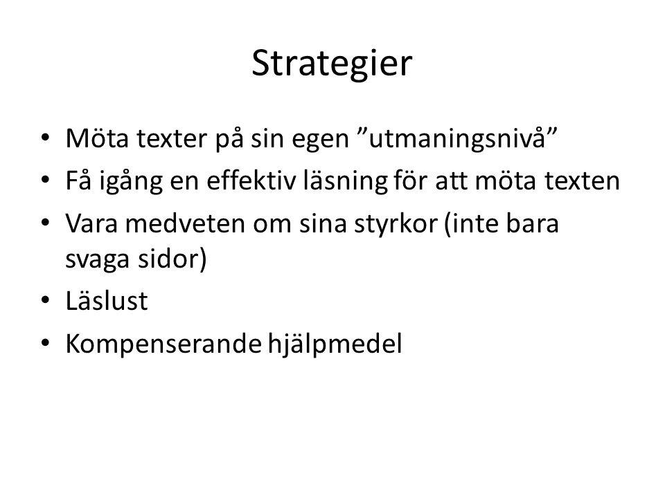 Strategier Möta texter på sin egen utmaningsnivå Få igång en effektiv läsning för att möta texten Vara medveten om sina styrkor (inte bara svaga sidor) Läslust Kompenserande hjälpmedel