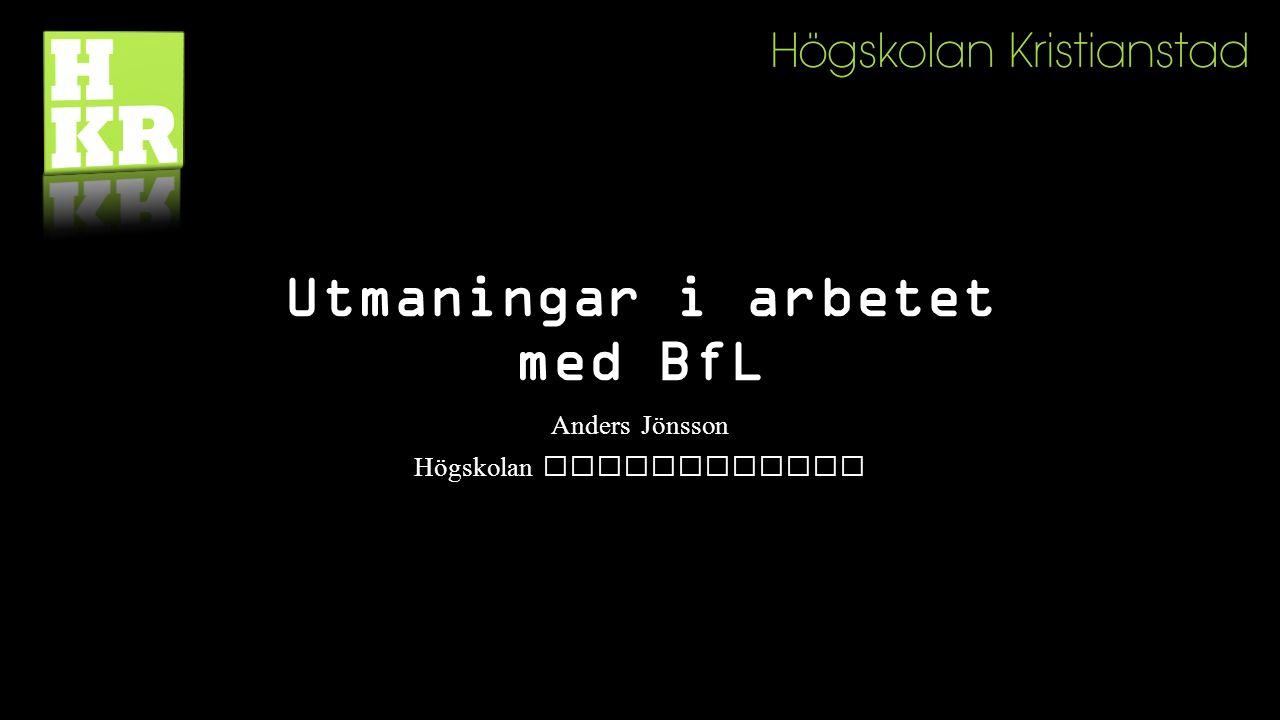 Utmaningar i arbetet med BfL Anders Jönsson Högskolan Kristianstad