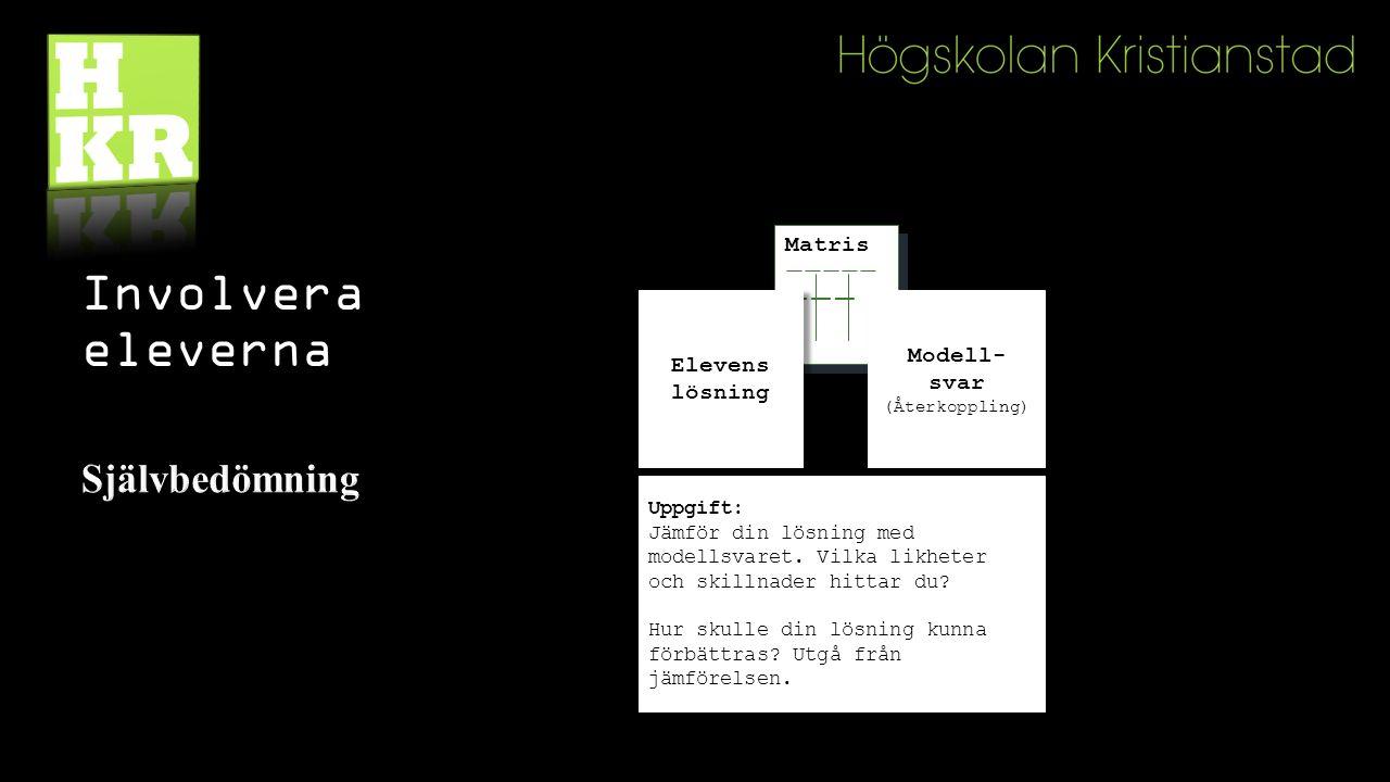 Involvera eleverna Matris ————— ——— Matris ————— ——— Elevens lösning Modell- svar (Återkoppling) Uppgift: Jämför din lösning med modellsvaret.