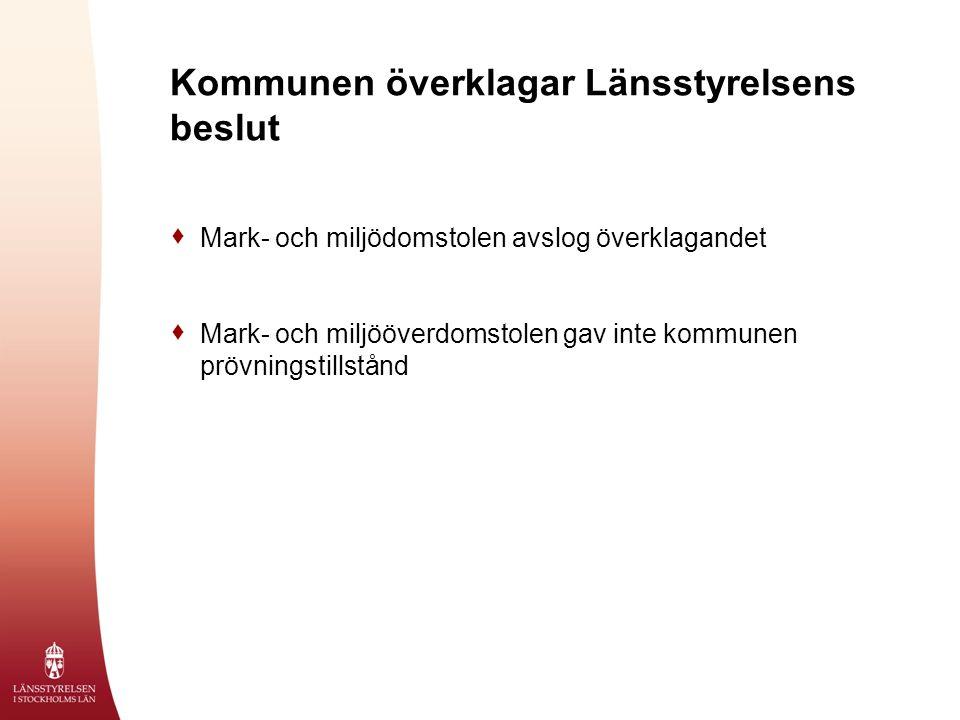 Kommunen överklagar Länsstyrelsens beslut  Mark- och miljödomstolen avslog överklagandet  Mark- och miljööverdomstolen gav inte kommunen prövningsti