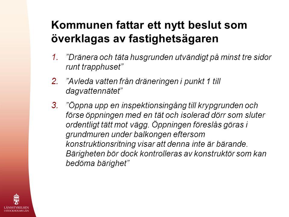 """Kommunen fattar ett nytt beslut som överklagas av fastighetsägaren 1. """"Dränera och täta husgrunden utvändigt på minst tre sidor runt trapphuset"""" 2. """"A"""