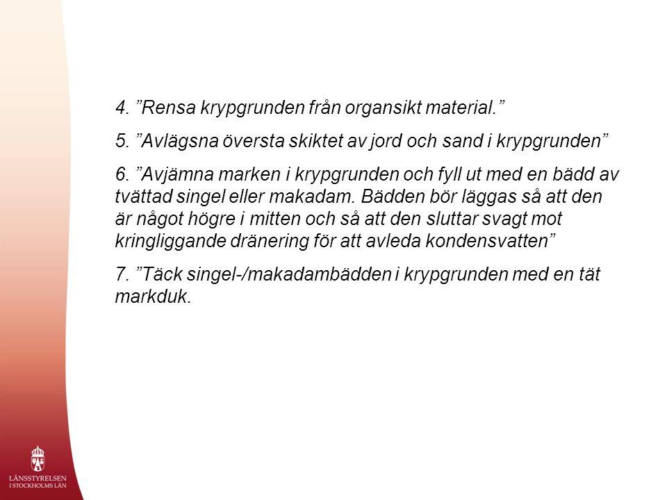 4. Rensa krypgrunden från organsikt material. 5.