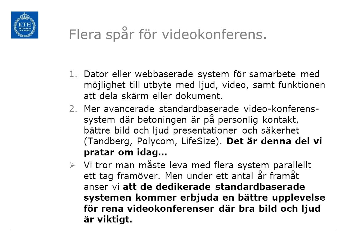 Flera spår för videokonferens. 1.Dator eller webbaserade system för samarbete med möjlighet till utbyte med ljud, video, samt funktionen att dela skär