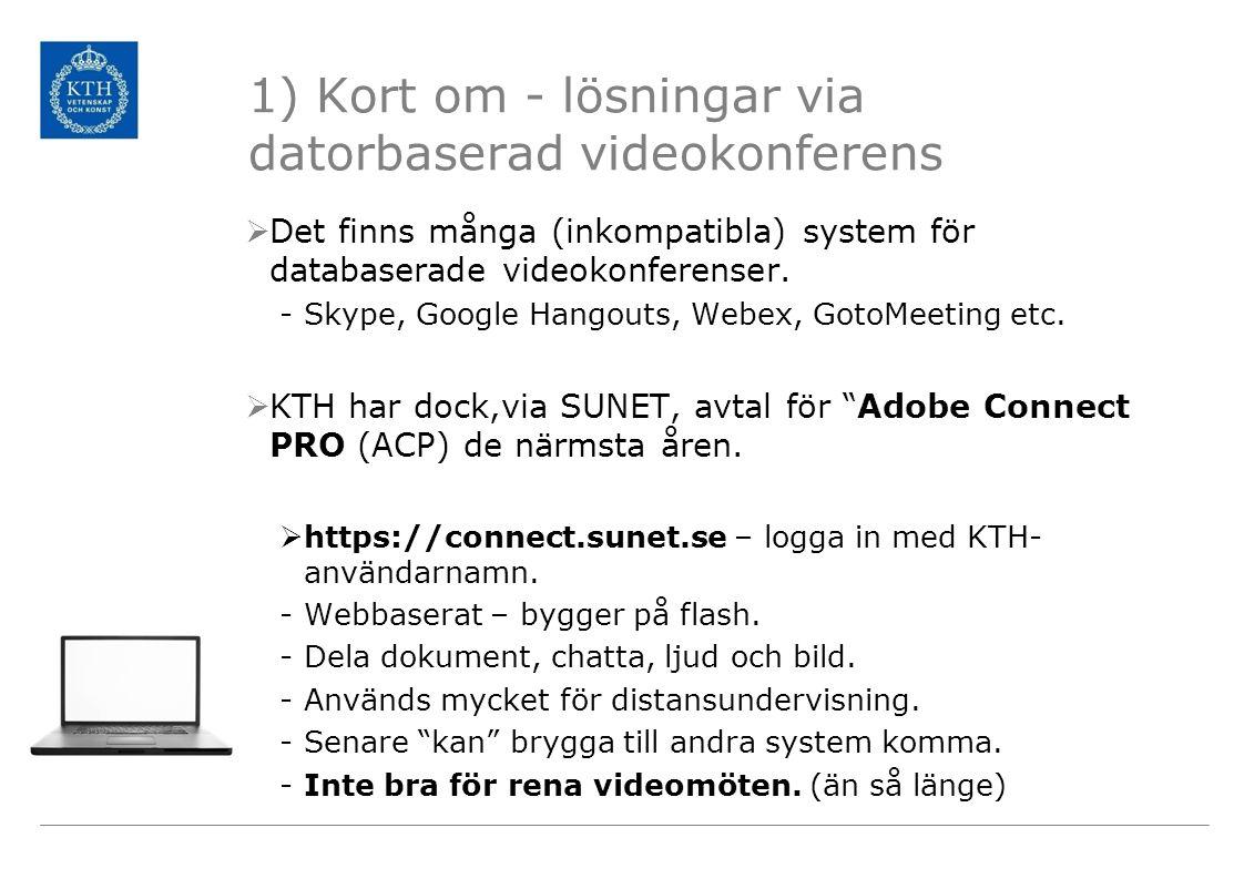 1) Kort om - lösningar via datorbaserad videokonferens  Det finns många (inkompatibla) system för databaserade videokonferenser. -Skype, Google Hango
