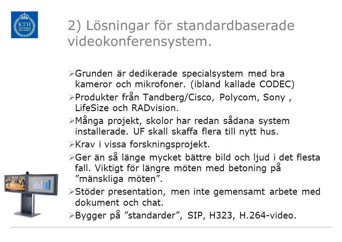 2) Lösningar för standardbaserade videokonferensystem.  Grunden är dedikerade specialsystem med bra kameror och mikrofoner. (ibland kallade CODEC) 
