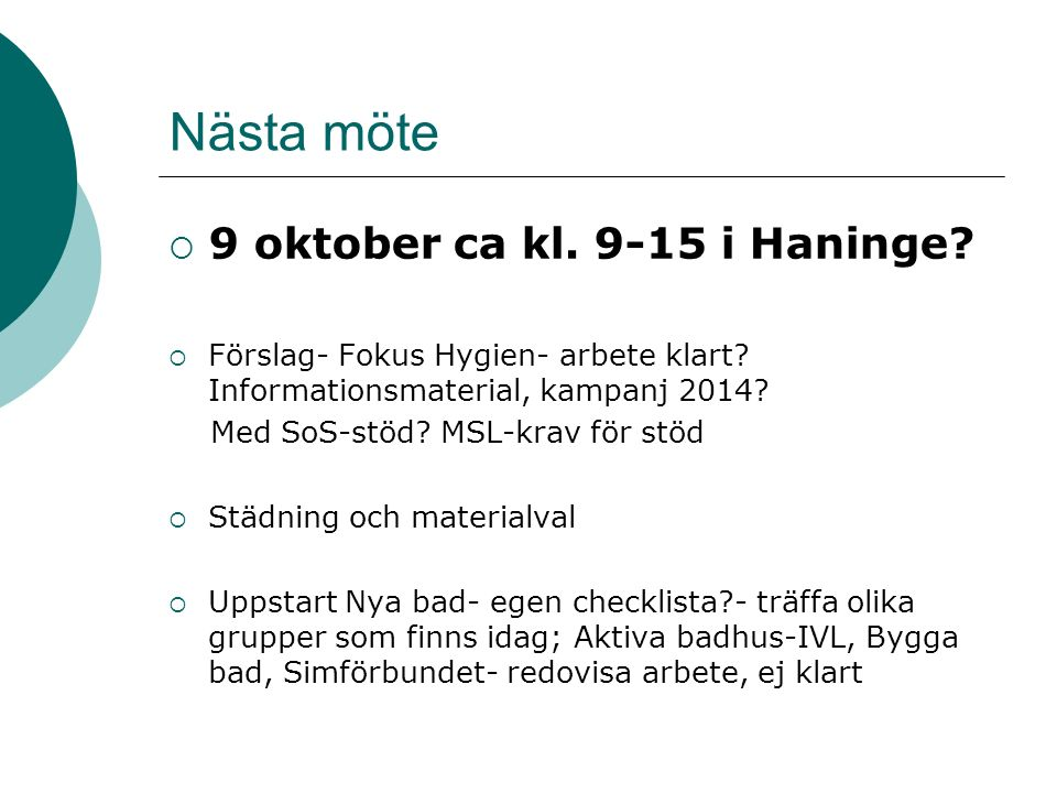 Nästa möte  9 oktober ca kl. 9-15 i Haninge?  Förslag- Fokus Hygien- arbete klart? Informationsmaterial, kampanj 2014? Med SoS-stöd? MSL-krav för st
