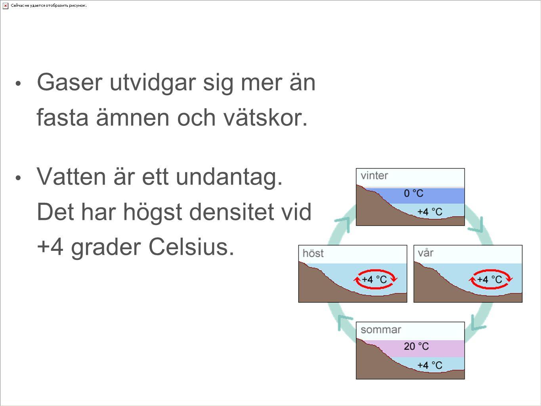 Gaser utvidgar sig mer än fasta ämnen och vätskor. Vatten är ett undantag. Det har högst densitet vid +4 grader Celsius.