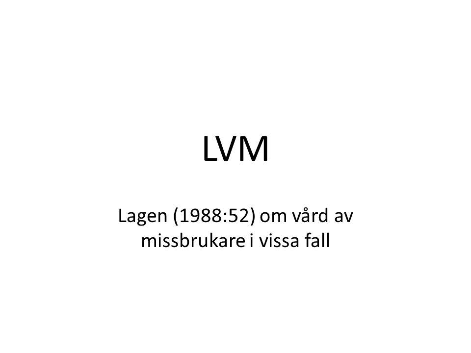 LVM Lagen (1988:52) om vård av missbrukare i vissa fall