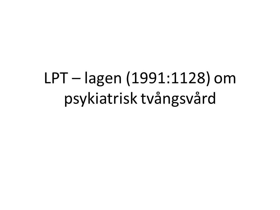 LPT – lagen (1991:1128) om psykiatrisk tvångsvård
