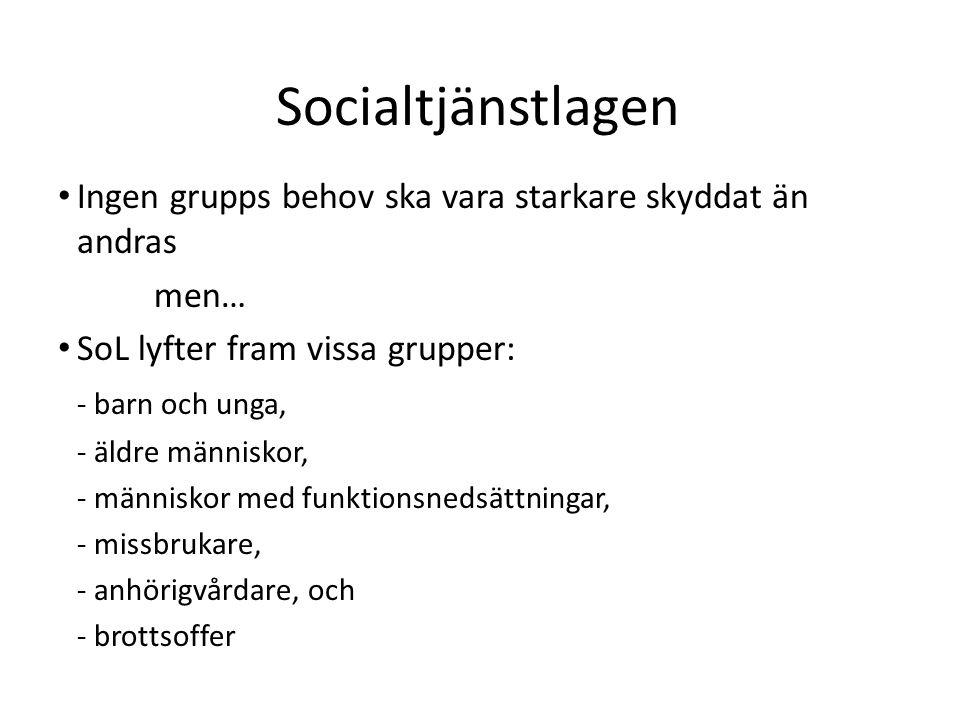 7 Socialtjänstlagen Ingen grupps behov ska vara starkare skyddat än andras men… SoL lyfter fram vissa grupper: - barn och unga, - äldre människor, - människor med funktionsnedsättningar, - missbrukare, - anhörigvårdare, och - brottsoffer