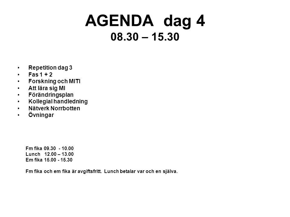AGENDA dag 4 08.30 – 15.30 Repetition dag 3 Fas 1 + 2 Forskning och MITI Att lära sig MI Förändringsplan Kollegial handledning Nätverk Norrbotten Övni