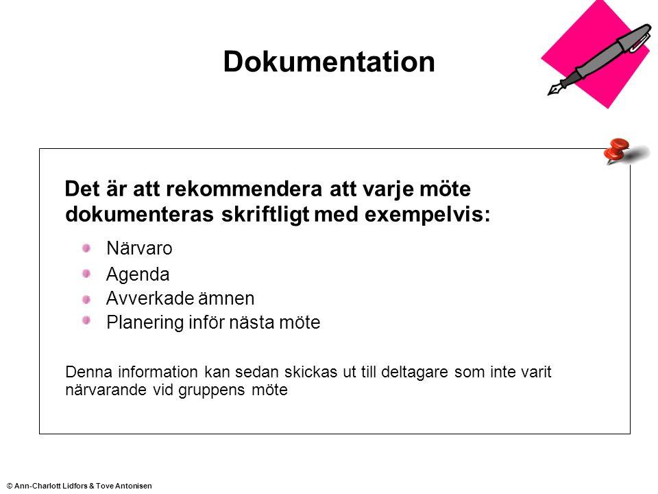Dokumentation Det är att rekommendera att varje möte dokumenteras skriftligt med exempelvis: Närvaro Agenda Avverkade ämnen Planering inför nästa möte