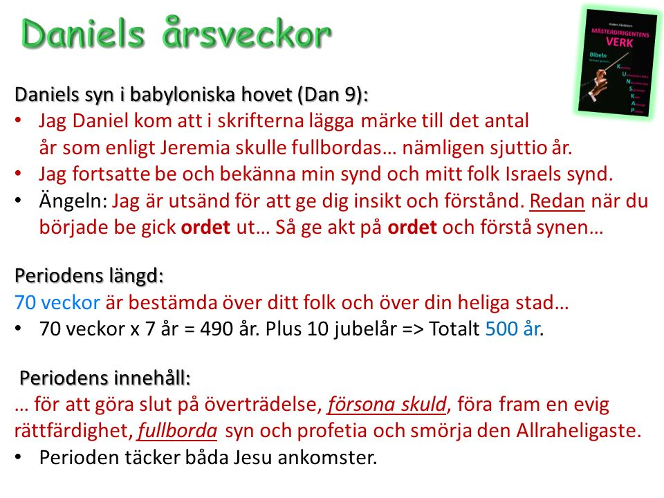 Daniels syn i babyloniska hovet (Dan 9): Jag Daniel kom att i skrifterna lägga märke till det antal år som enligt Jeremia skulle fullbordas… nämligen sjuttio år.