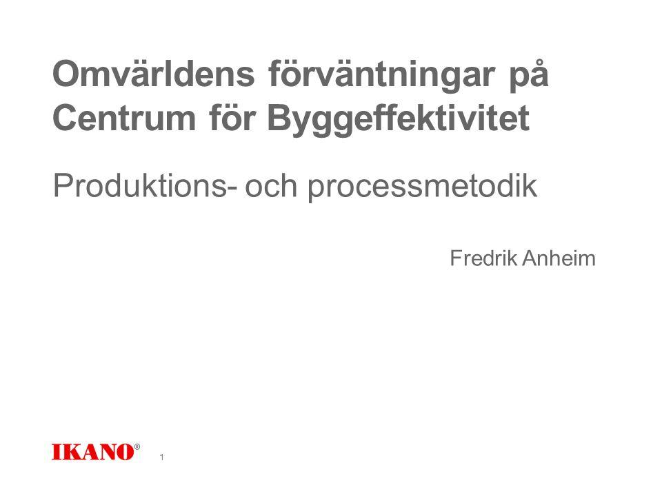 Omvärldens förväntningar på Centrum för Byggeffektivitet Produktions- och processmetodik Fredrik Anheim 1