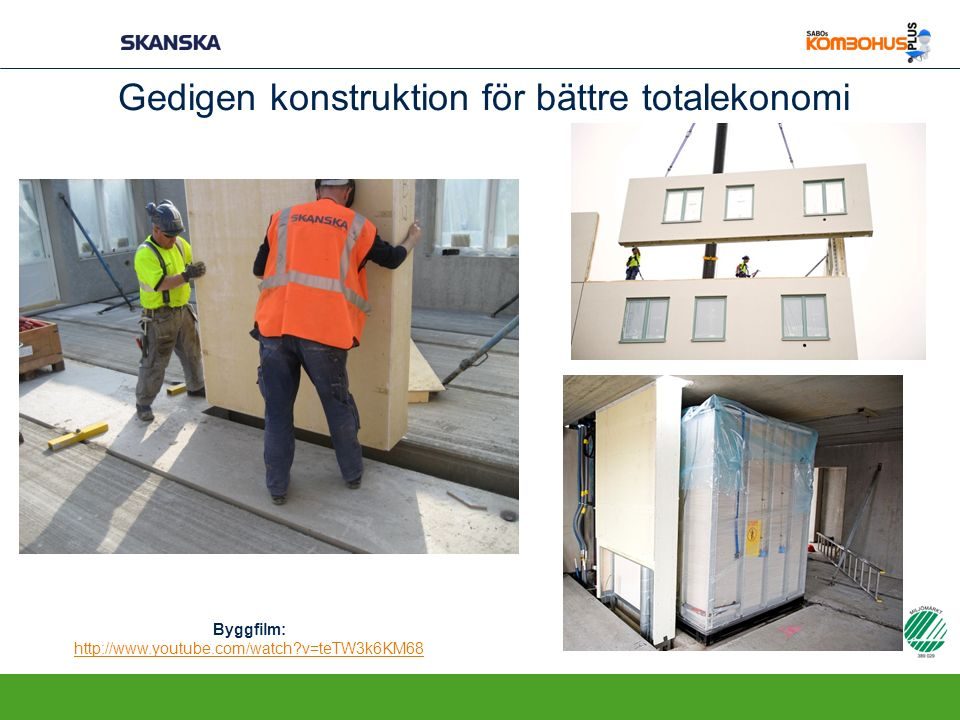 Gedigen konstruktion för bättre totalekonomi Byggfilm: http://www.youtube.com/watch?v=teTW3k6KM68 http://www.youtube.com/watch?v=teTW3k6KM68