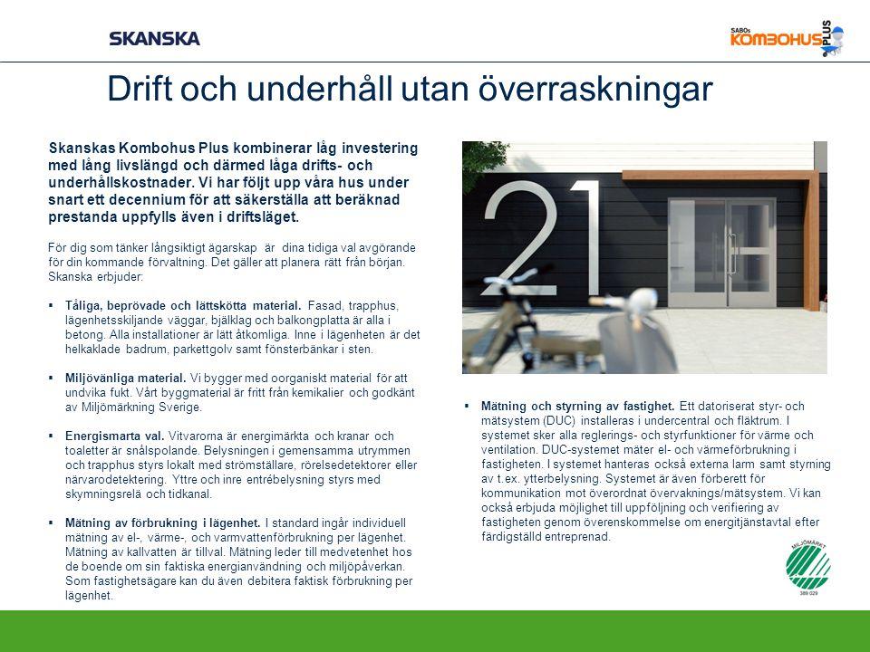 Drift och underhåll utan överraskningar Skanskas Kombohus Plus kombinerar låg investering med lång livslängd och därmed låga drifts- och underhållskostnader.