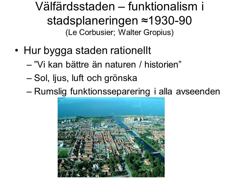 """Välfärdsstaden – funktionalism i stadsplaneringen ≈1930-90 (Le Corbusier; Walter Gropius) Hur bygga staden rationellt –""""Vi kan bättre än naturen / his"""