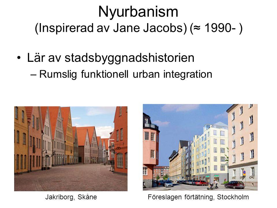 Nyurbanism (Inspirerad av Jane Jacobs) (≈ 1990- ) Lär av stadsbyggnadshistorien –Rumslig funktionell urban integration Jakriborg, SkåneFöreslagen fört