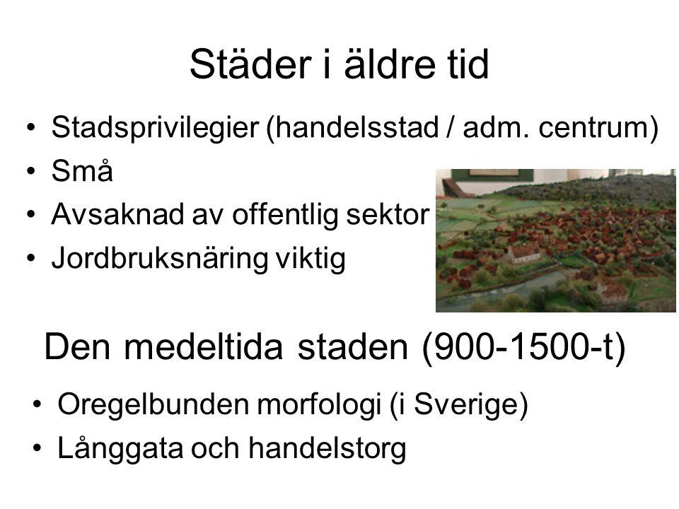 Städer i äldre tid Stadsprivilegier (handelsstad / adm. centrum) Små Avsaknad av offentlig sektor Jordbruksnäring viktig Den medeltida staden (900-150
