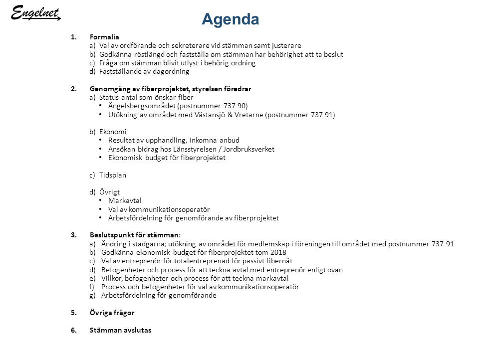 Genomgång fiberprojektet Intresse Översikt Ekonomi Resultat upphandling Bidrag Förening ens budget Tidsplan Övrigt Markavtal Val av kommunikationsoperatör Arbetsgrupp framöver