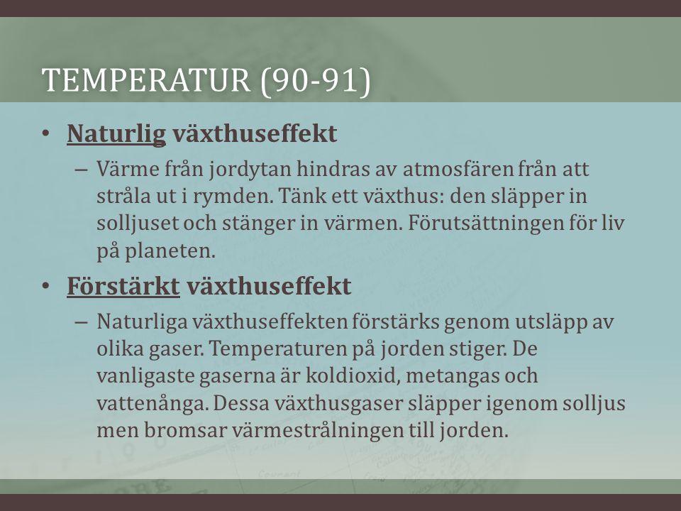 TEMPERATUR (90-91)TEMPERATUR (90-91) Naturlig växthuseffekt – Värme från jordytan hindras av atmosfären från att stråla ut i rymden.