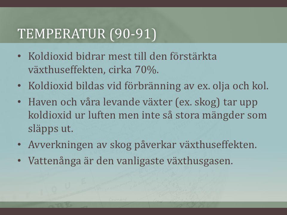 TEMPERATUR (90-91)TEMPERATUR (90-91) Koldioxid bidrar mest till den förstärkta växthuseffekten, cirka 70%.