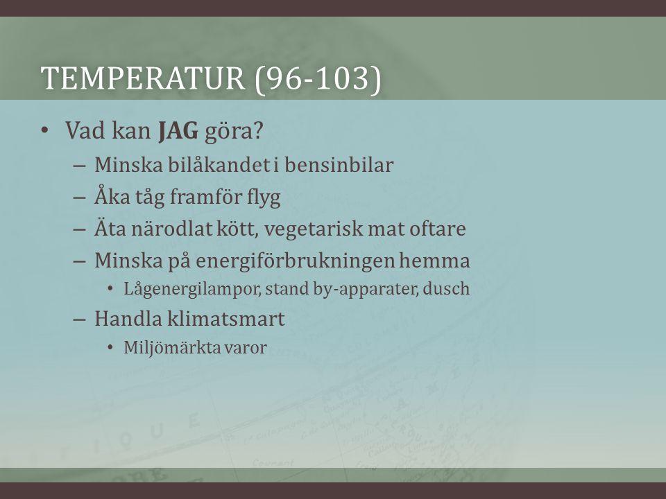 TEMPERATUR (96-103)TEMPERATUR (96-103) Vad kan JAG göra.