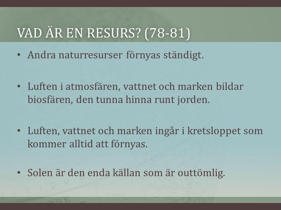 VAD ÄR EN RESURS. (78-81)VAD ÄR EN RESURS. (78-81) Andra naturresurser förnyas ständigt.