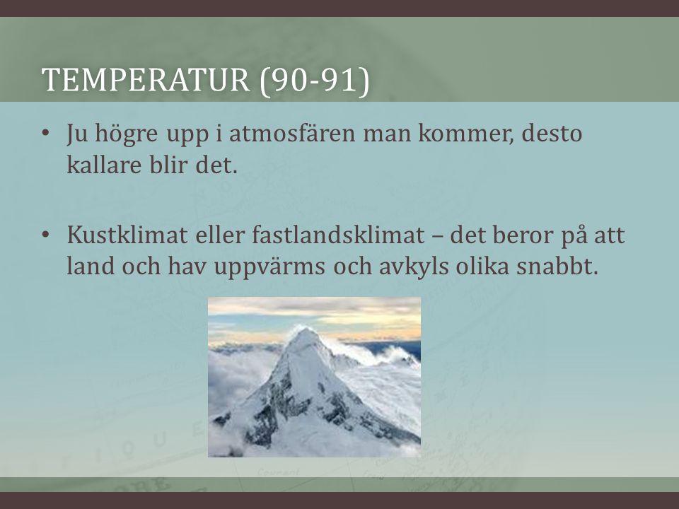 TEMPERATUR (90-91)TEMPERATUR (90-91) Ju högre upp i atmosfären man kommer, desto kallare blir det.