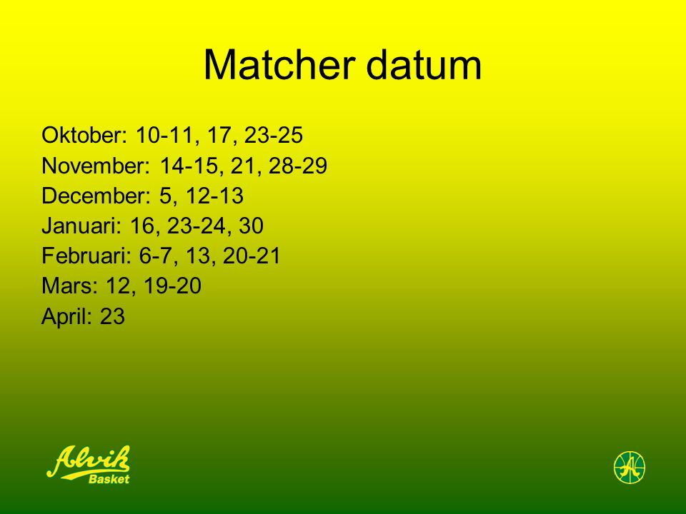 Matcher datum Oktober: 10-11, 17, 23-25 November: 14-15, 21, 28-29 December: 5, 12-13 Januari: 16, 23-24, 30 Februari: 6-7, 13, 20-21 Mars: 12, 19-20 April: 23