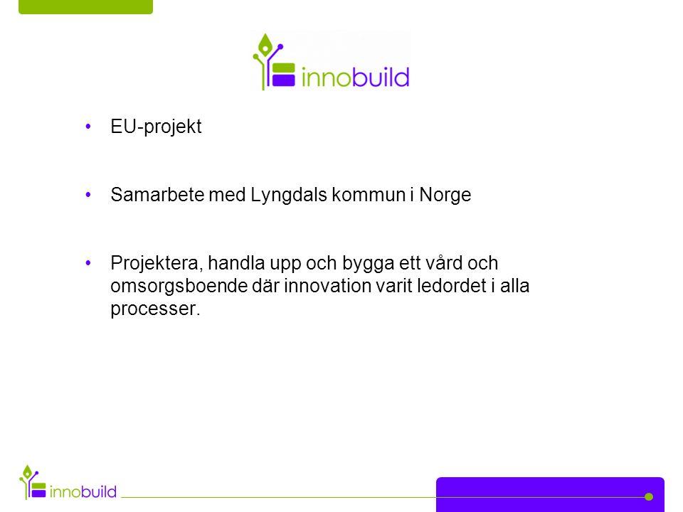 EU-projekt Samarbete med Lyngdals kommun i Norge Projektera, handla upp och bygga ett vård och omsorgsboende där innovation varit ledordet i alla processer.