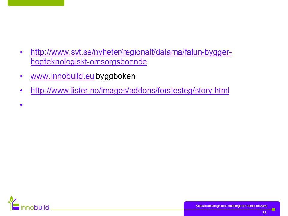 http://www.svt.se/nyheter/regionalt/dalarna/falun-bygger- hogteknologiskt-omsorgsboendehttp://www.svt.se/nyheter/regionalt/dalarna/falun-bygger- hogte