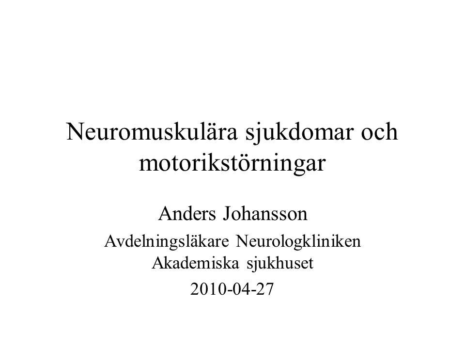 Neuromuskulära sjukdomar och motorikstörningar Anders Johansson Avdelningsläkare Neurologkliniken Akademiska sjukhuset 2010-04-27