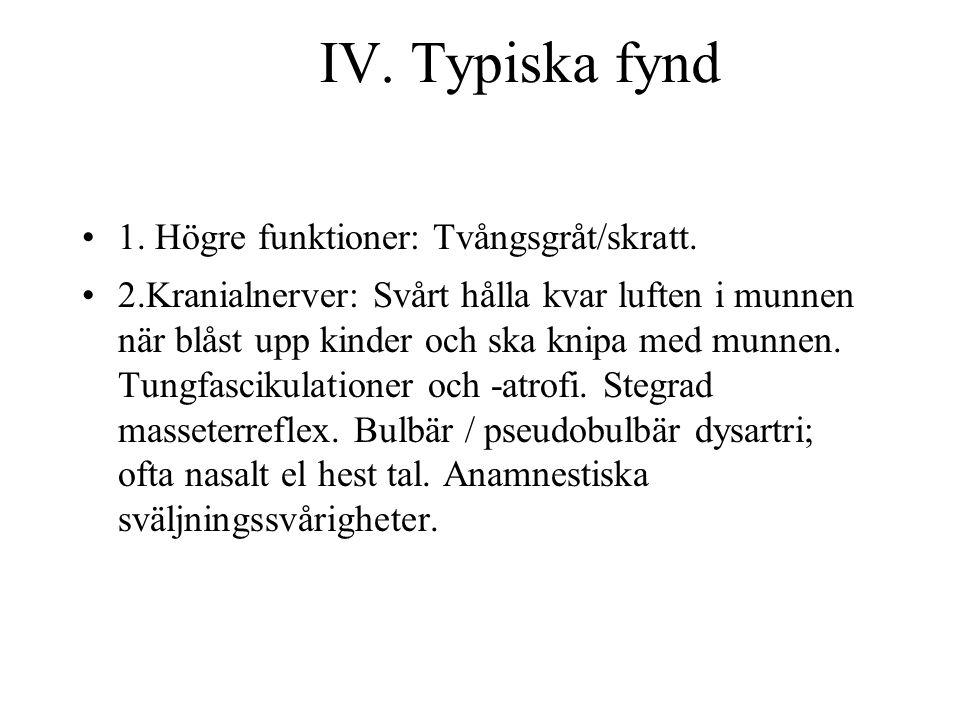 IV.Typiska fynd 1. Högre funktioner: Tvångsgråt/skratt.
