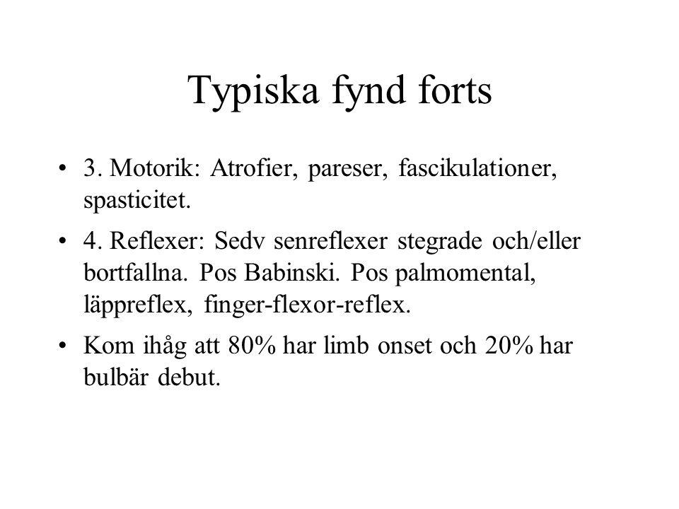 Typiska fynd forts 3. Motorik: Atrofier, pareser, fascikulationer, spasticitet. 4. Reflexer: Sedv senreflexer stegrade och/eller bortfallna. Pos Babin