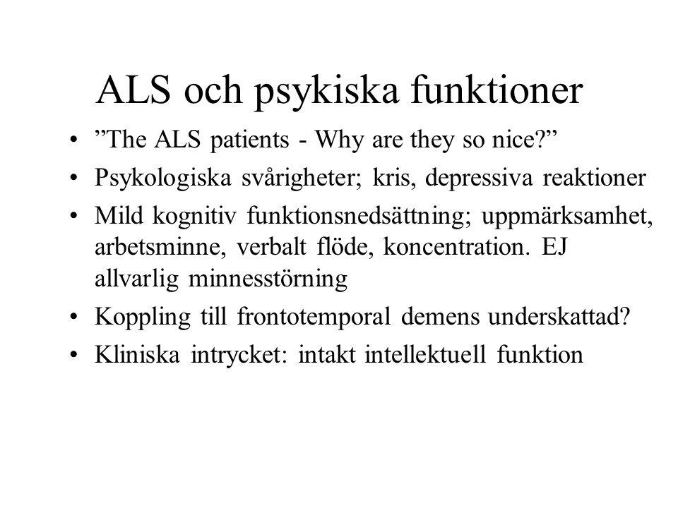 ALS och psykiska funktioner The ALS patients - Why are they so nice? Psykologiska svårigheter; kris, depressiva reaktioner Mild kognitiv funktionsnedsättning; uppmärksamhet, arbetsminne, verbalt flöde, koncentration.