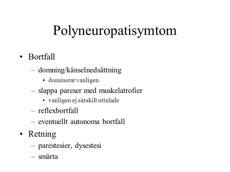 Polyneuropatisymtom Bortfall –domning/känselnedsättning dominerar vanligen –slappa pareser med muskelatrofier vanligen ej särskilt uttalade –reflexbortfall –eventuellt autonoma bortfall Retning –parestesier, dysestesi –smärta