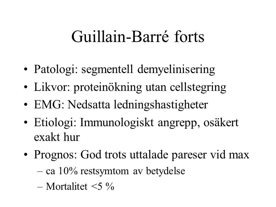 Guillain-Barré forts Patologi: segmentell demyelinisering Likvor: proteinökning utan cellstegring EMG: Nedsatta ledningshastigheter Etiologi: Immunolo