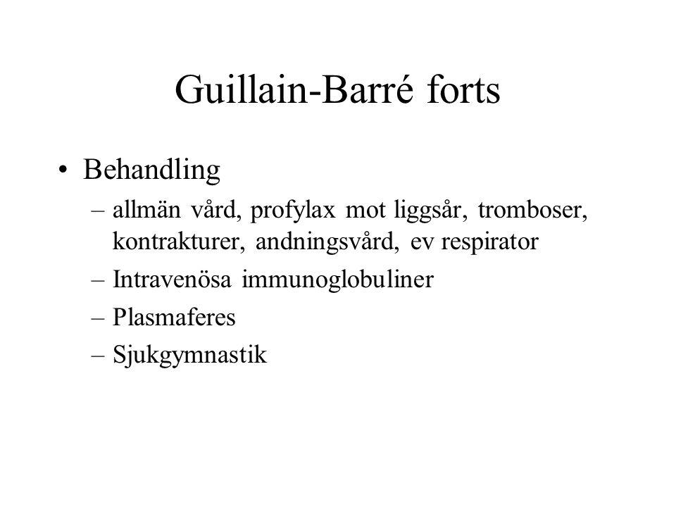 Guillain-Barré forts Behandling –allmän vård, profylax mot liggsår, tromboser, kontrakturer, andningsvård, ev respirator –Intravenösa immunoglobuliner –Plasmaferes –Sjukgymnastik