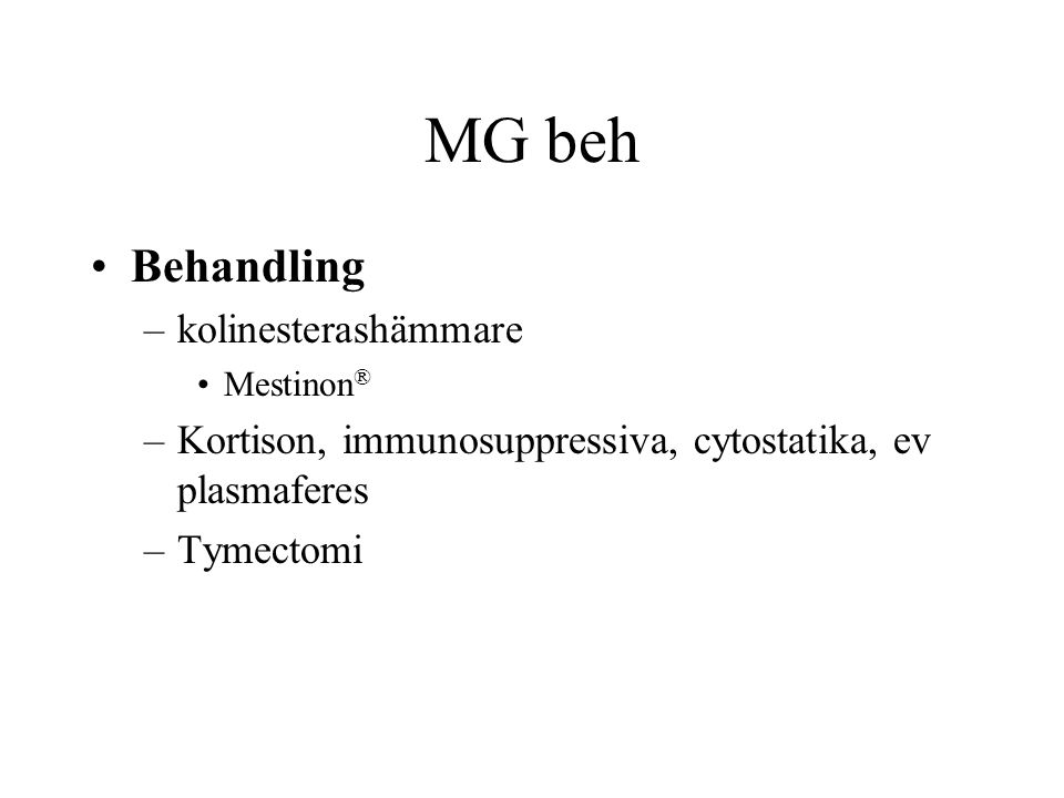 MG beh Behandling –kolinesterashämmare Mestinon ® –Kortison, immunosuppressiva, cytostatika, ev plasmaferes –Tymectomi