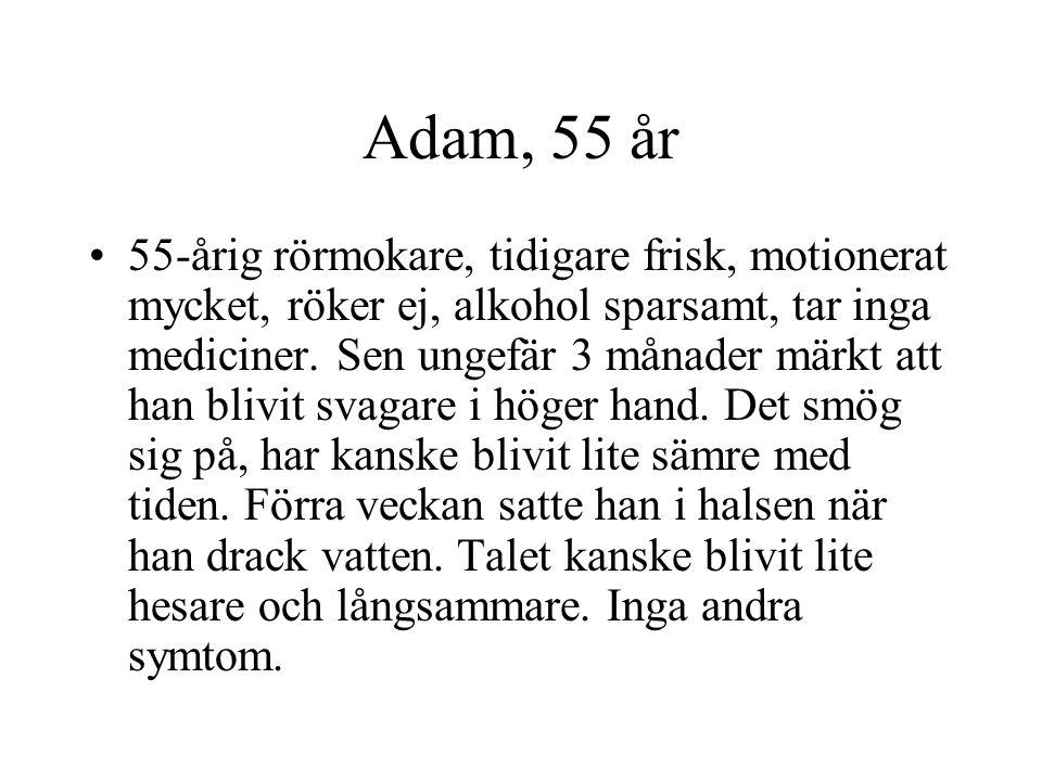 Adam, 55 år 55-årig rörmokare, tidigare frisk, motionerat mycket, röker ej, alkohol sparsamt, tar inga mediciner. Sen ungefär 3 månader märkt att han