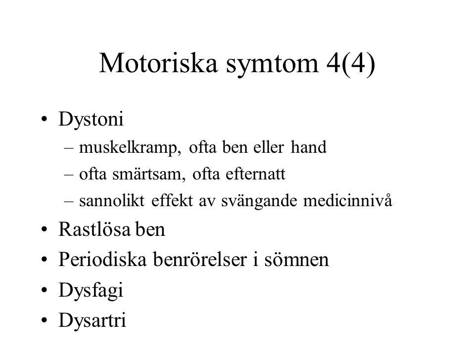 Motoriska symtom 4(4) Dystoni –muskelkramp, ofta ben eller hand –ofta smärtsam, ofta efternatt –sannolikt effekt av svängande medicinnivå Rastlösa ben