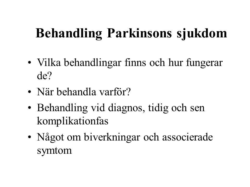 Behandling Parkinsons sjukdom Vilka behandlingar finns och hur fungerar de? När behandla varför? Behandling vid diagnos, tidig och sen komplikationfas