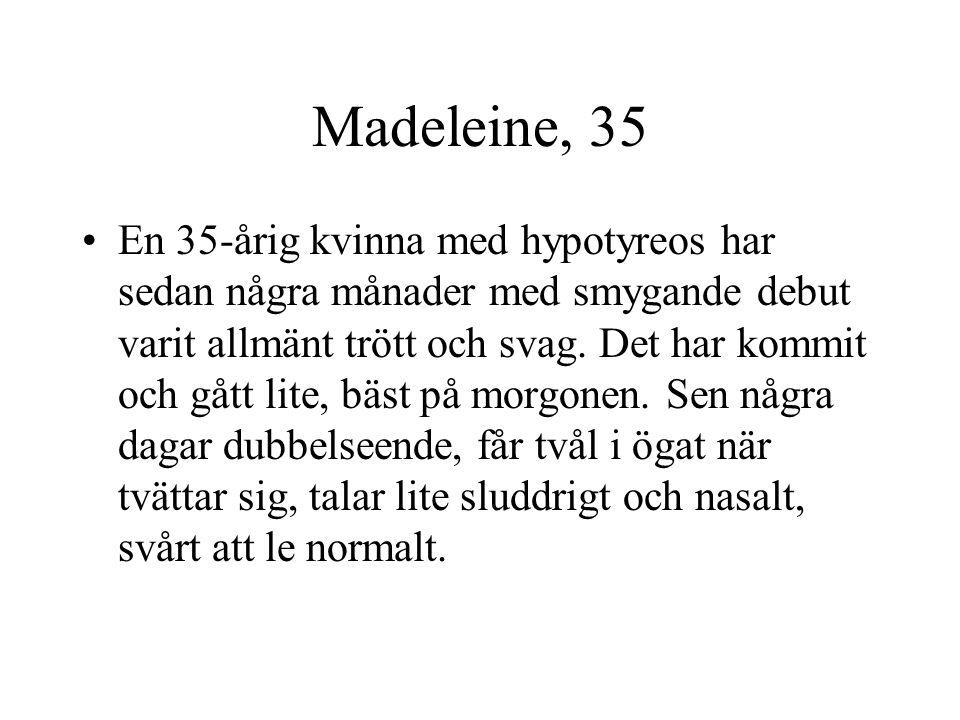 Madeleine, 35 En 35-årig kvinna med hypotyreos har sedan några månader med smygande debut varit allmänt trött och svag. Det har kommit och gått lite,
